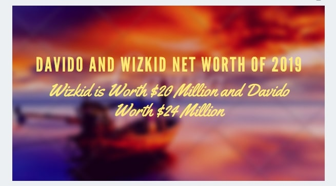 Davido and Wizkid Net worth 2019