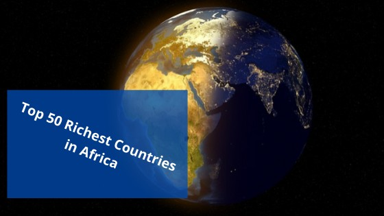 Top 50 Richest Countries in Africa 2020