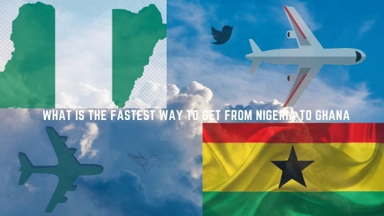 What is the Fastest Way to Get From Nigeria to Ghana