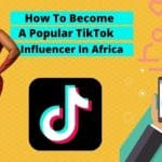 How To Become a TikTok Influencer in Africa